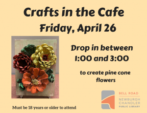 Crafts in the Cafe-Pine Cone Flowers @ Bell Road Library | Newburgh | Indiana | United States